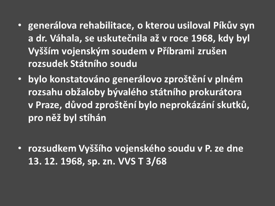 generálova rehabilitace, o kterou usiloval Píkův syn a dr. Váhala, se uskutečnila až v roce 1968, kdy byl Vyšším vojenským soudem v Příbrami zrušen ro