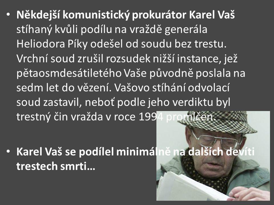 Někdejší komunistický prokurátor Karel Vaš stíhaný kvůli podílu na vraždě generála Heliodora Píky odešel od soudu bez trestu. Vrchní soud zrušil rozsu