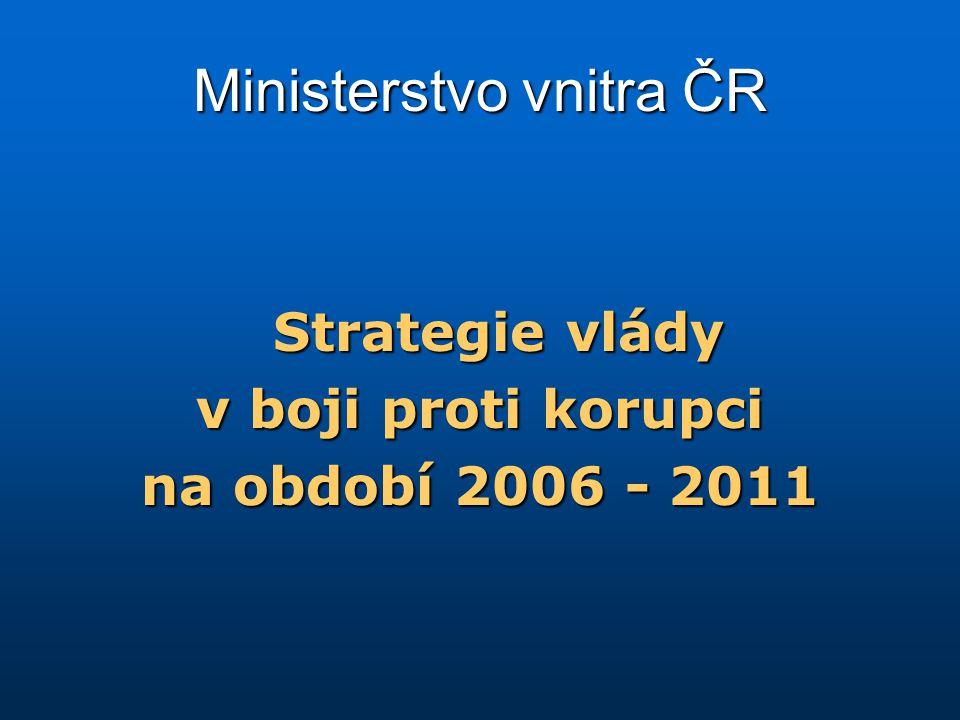 STRATEGIE VLÁDY V BOJI PROTI KORUPCI NA OBDOBÍ 2006 - 2011 PROČ POTŘEBUJEME NOVOU STRATEGII .