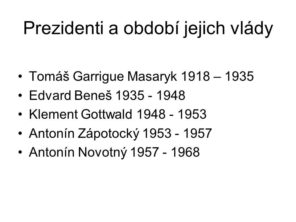 Prezidenti a období jejich vlády Tomáš Garrigue Masaryk 1918 – 1935 Edvard Beneš 1935 - 1948 Klement Gottwald 1948 - 1953 Antonín Zápotocký 1953 - 195