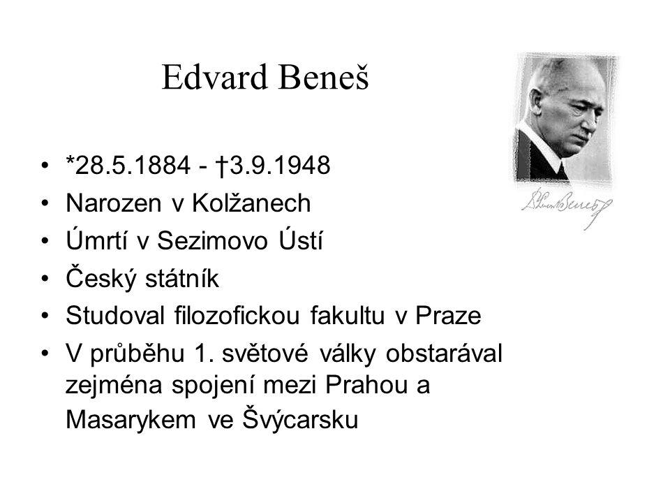 Edvard Beneš *28.5.1884 - †3.9.1948 Narozen v Kolžanech Úmrtí v Sezimovo Ústí Český státník Studoval filozofickou fakultu v Praze V průběhu 1. světové