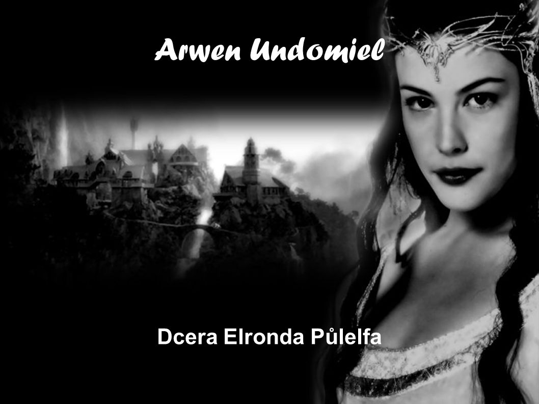 Arwen Undomiel Dcera Elronda Půlelfa