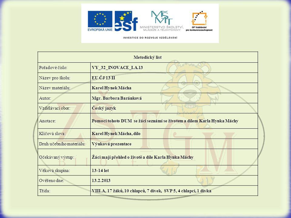 Metodický list Pořadové číslo: VY_32_INOVACE_I.A.13 Název pro školu: EU ČJ 13 II Název materiálu: Karel Hynek Mácha Autor: Mgr.