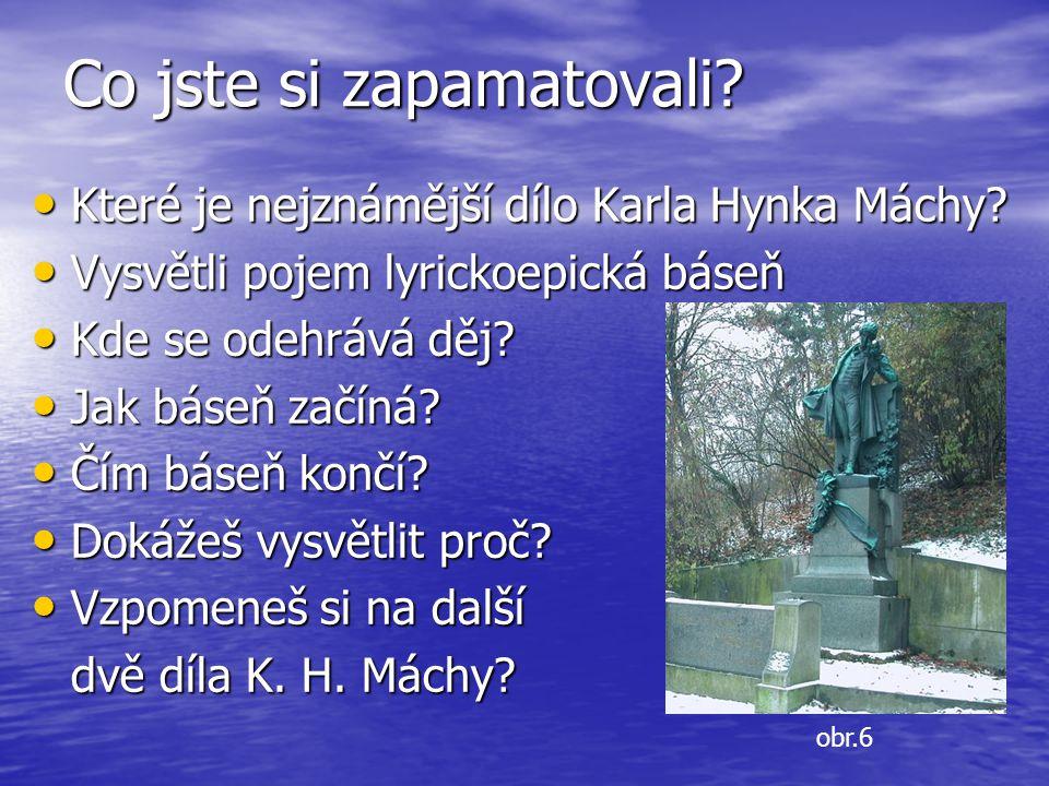Co jste si zapamatovali. Které je nejznámější dílo Karla Hynka Máchy.