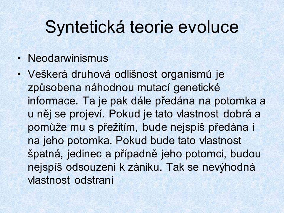 Syntetická teorie evoluce Neodarwinismus Veškerá druhová odlišnost organismů je způsobena náhodnou mutací genetické informace. Ta je pak dále předána