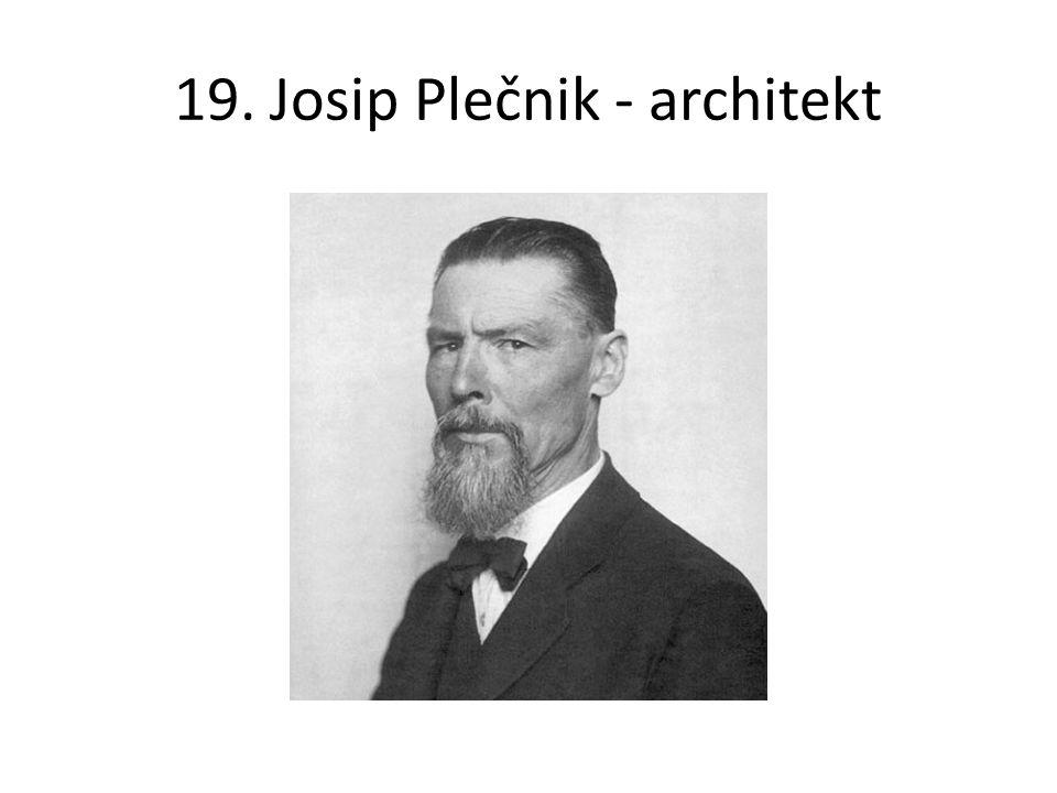 19. Josip Plečnik - architekt