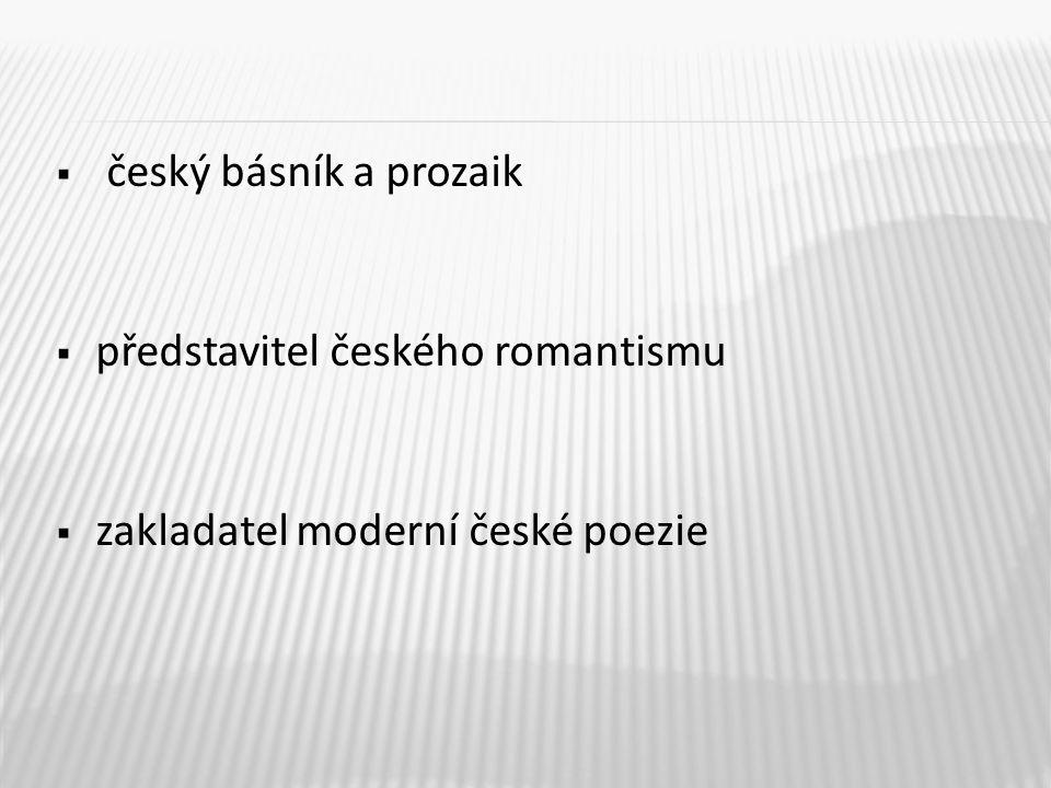  český básník a prozaik  představitel českého romantismu  zakladatel moderní české poezie