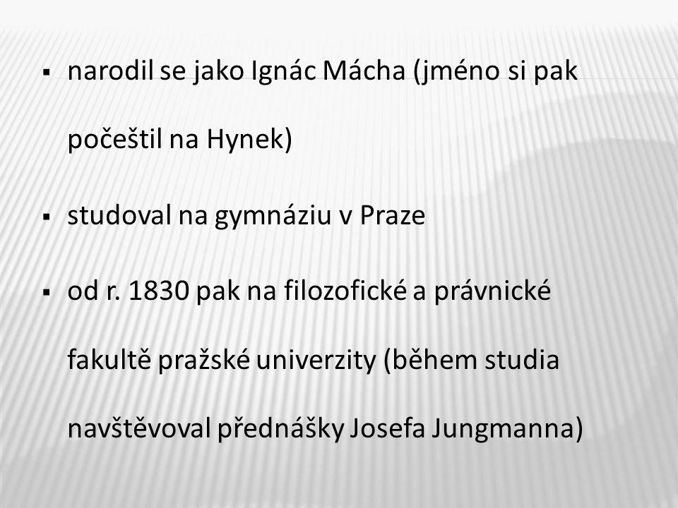  narodil se jako Ignác Mácha (jméno si pak počeštil na Hynek)  studoval na gymnáziu v Praze  od r.
