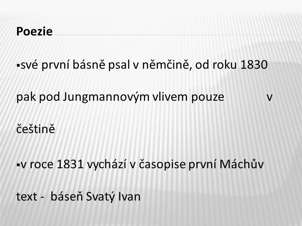 Poezie  své první básně psal v němčině, od roku 1830 pak pod Jungmannovým vlivem pouze v češtině  v roce 1831 vychází v časopise první Máchův text - báseň Svatý Ivan