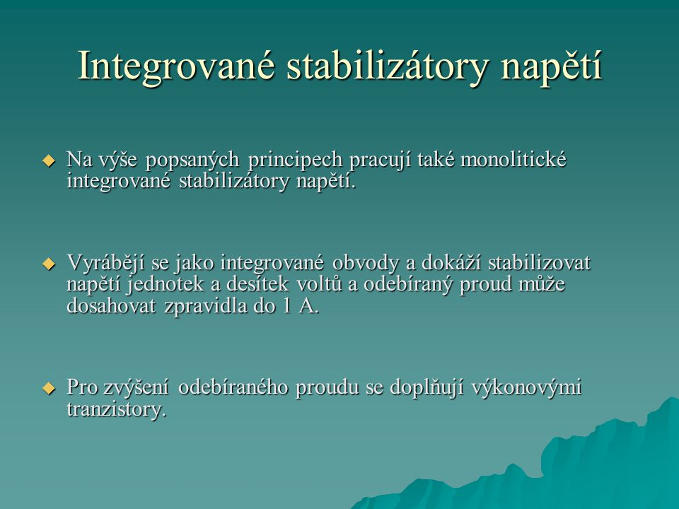 Integrované stabilizátory napětí  Na výše popsaných principech pracují také monolitické integrované stabilizátory napětí.