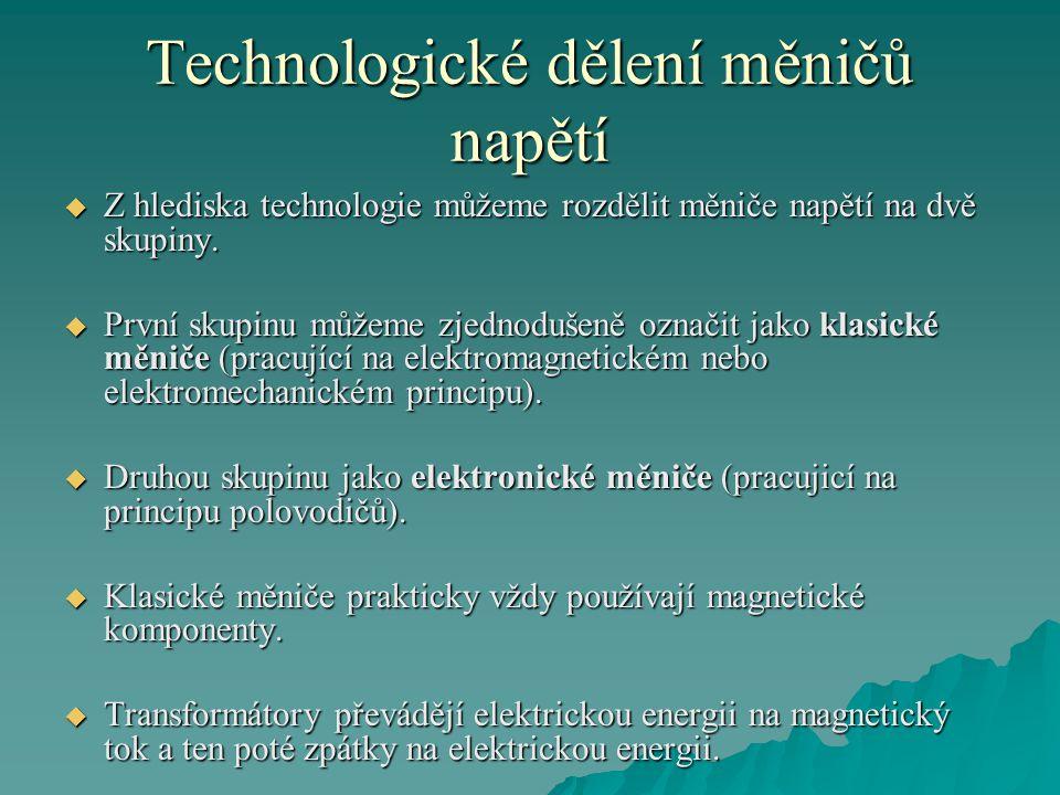 Technologické dělení měničů napětí  Z hlediska technologie můžeme rozdělit měniče napětí na dvě skupiny.
