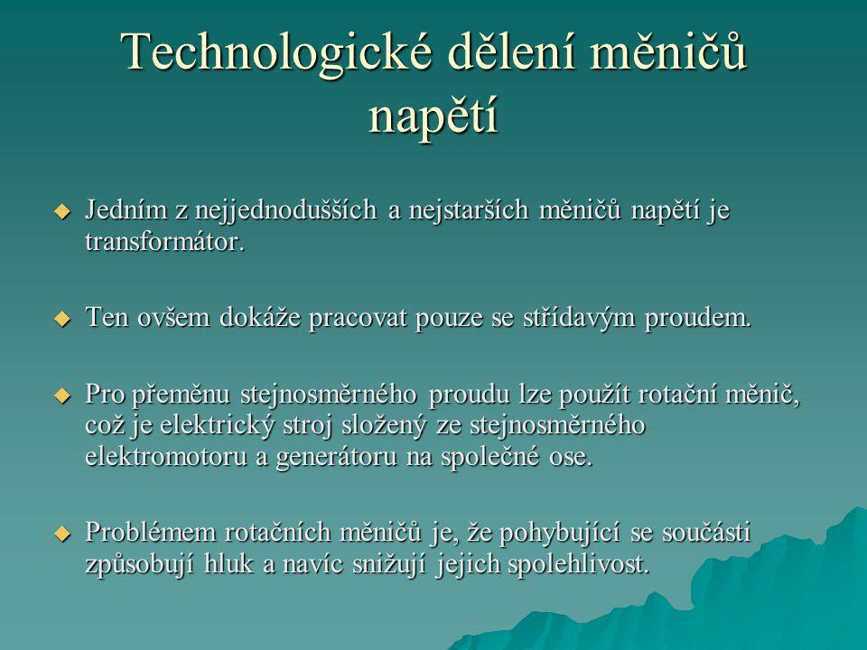 Technologické dělení měničů napětí  Jedním z nejjednodušších a nejstarších měničů napětí je transformátor.