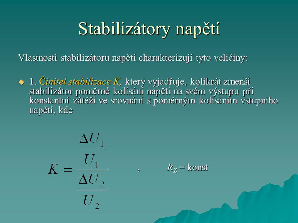 Stabilizátory napětí Vlastnosti stabilizátoru napětí charakterizují tyto veličiny:  1.