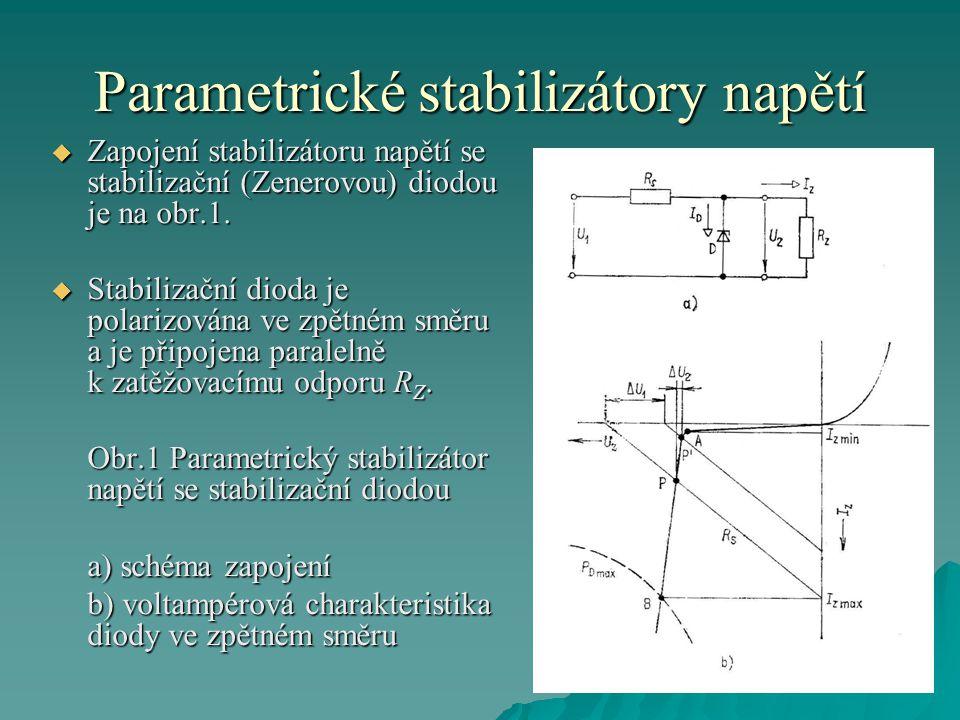 Parametrické stabilizátory napětí  Zapojení stabilizátoru napětí se stabilizační (Zenerovou) diodou je na obr.1.