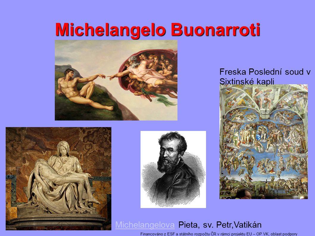 Michelangelo Buonarroti Freska Poslední soud v Sixtinské kapli MichelangelovaMichelangelova Pieta, sv. Petr,Vatikán Financováno z ESF a státního rozpo