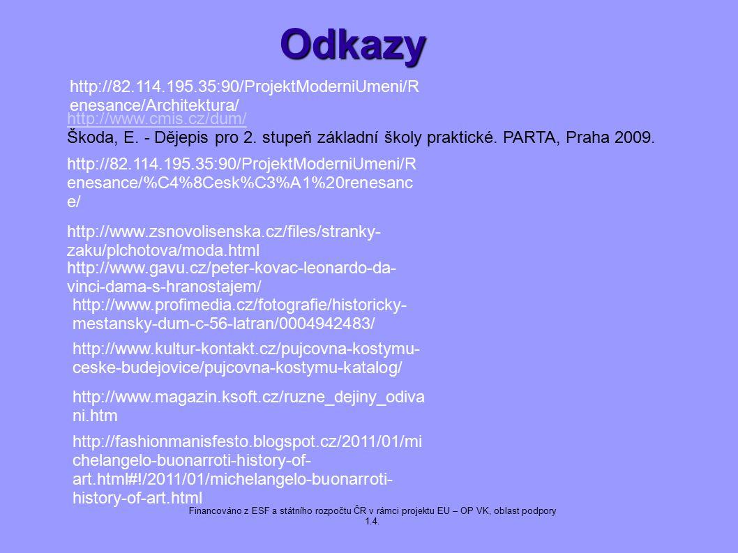 Odkazy Odkazy http://www.cmis.cz/dum/ Škoda, E. - Dějepis pro 2. stupeň základní školy praktické. PARTA, Praha 2009. Financováno z ESF a státního rozp
