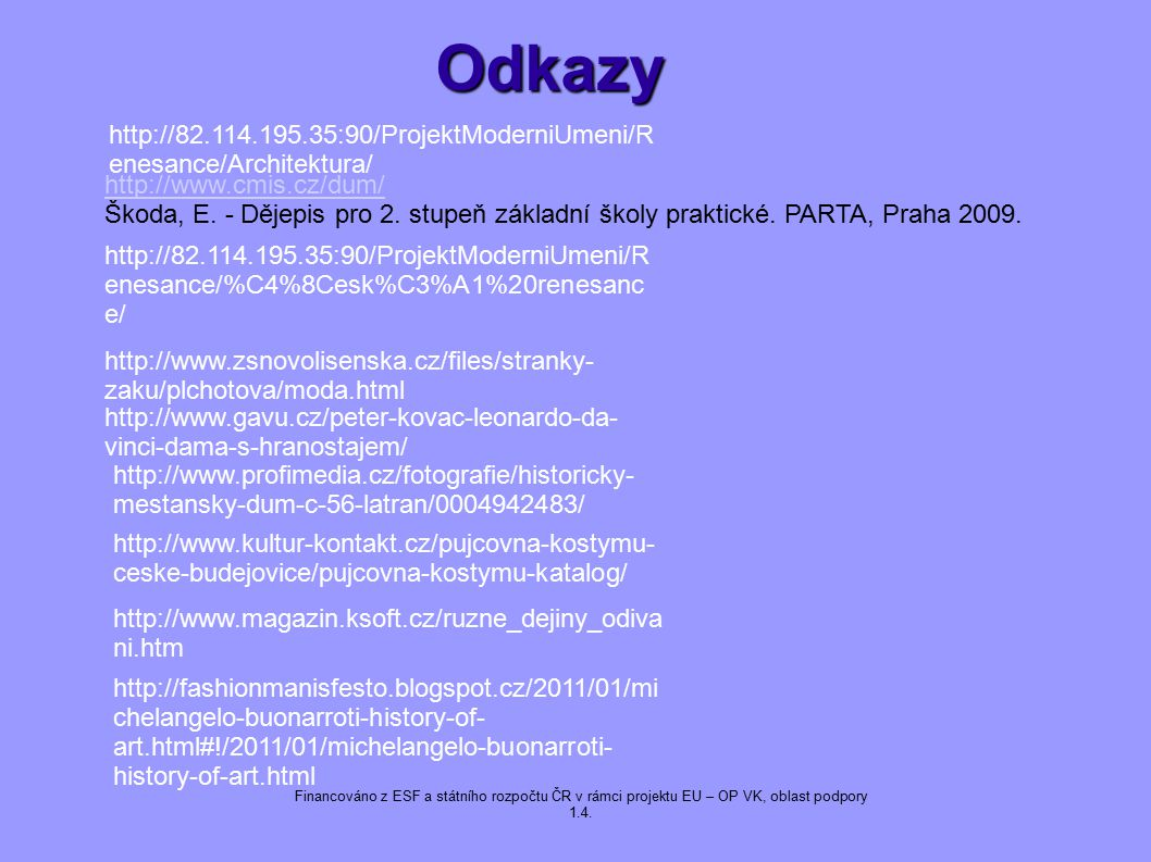 Odkazy Odkazy http://www.cmis.cz/dum/ Škoda, E.- Dějepis pro 2.