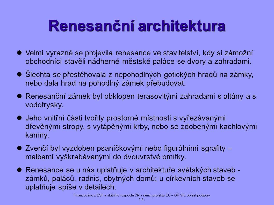 Renesanční architektura Velmi výrazně se projevila renesance ve stavitelství, kdy si zámožní obchodníci stavěli nádherné městské paláce se dvory a zahradami.