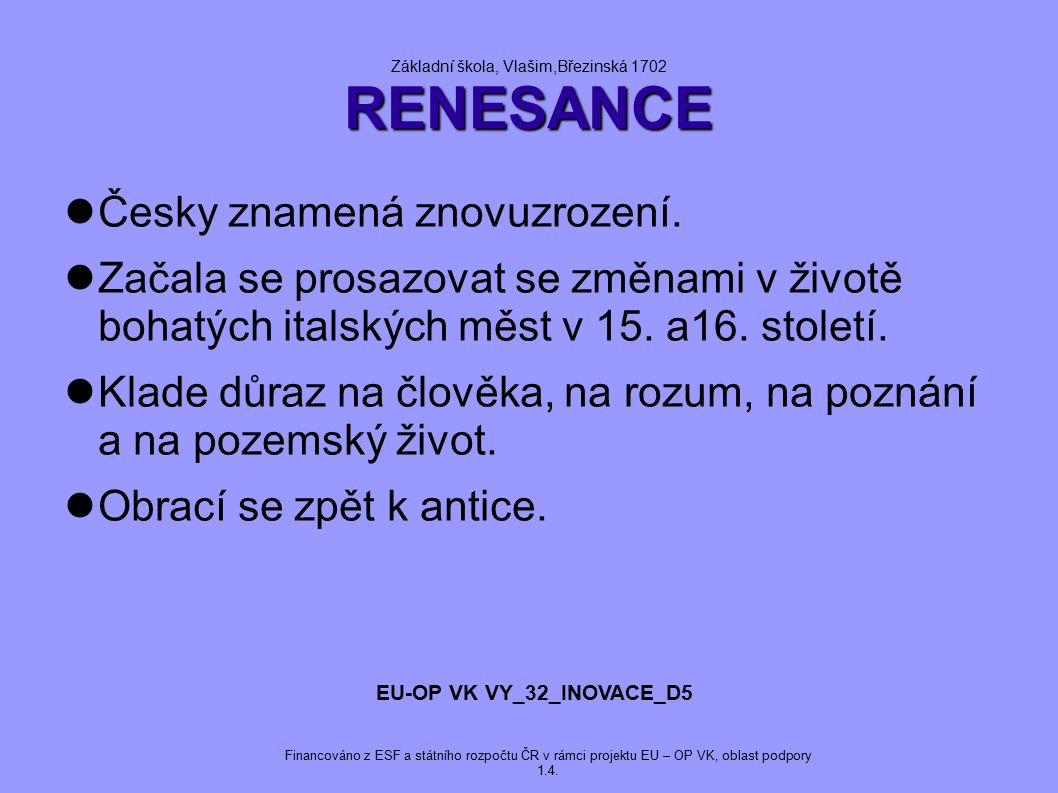 RENESANCE Základní škola, Vlašim,Březinská 1702 RENESANCE Česky znamená znovuzrození. Začala se prosazovat se změnami v životě bohatých italských měst