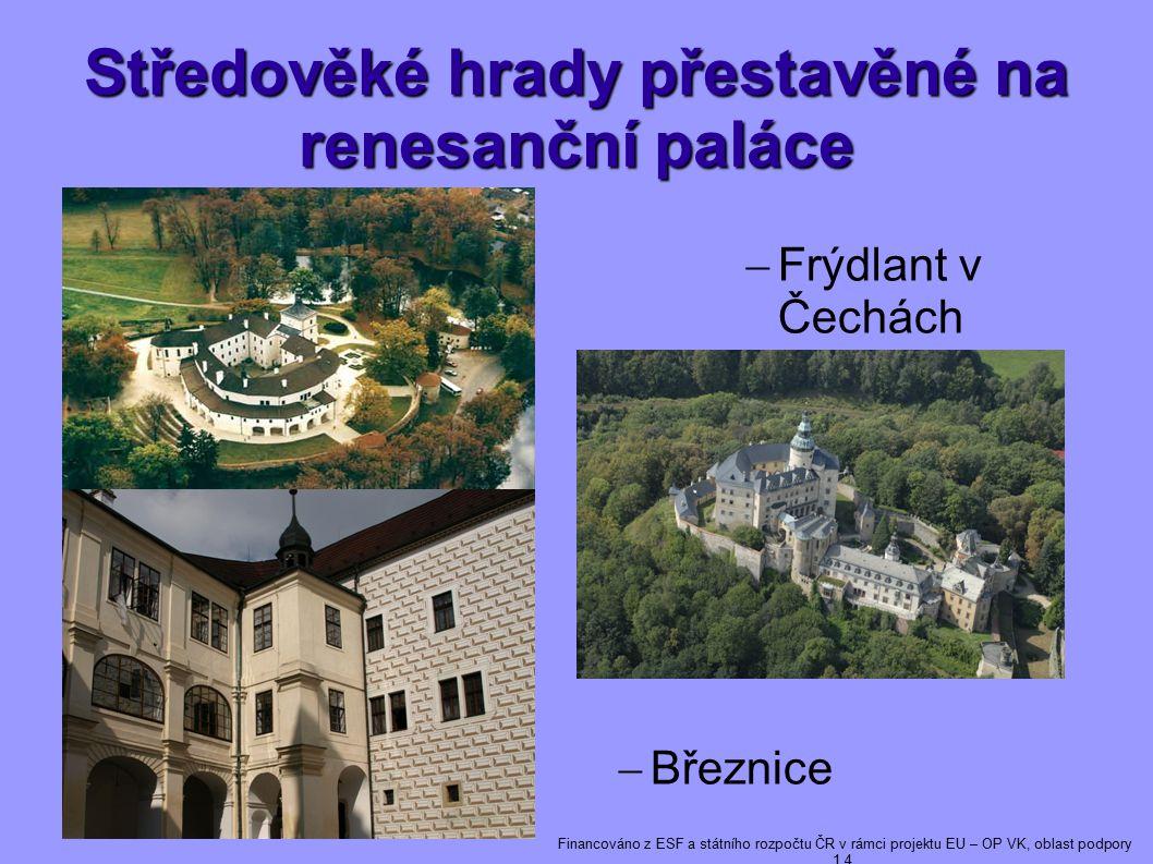 Středověké hrady přestavěné na renesanční paláce  Březnice  Frýdlant v Čechách Financováno z ESF a státního rozpočtu ČR v rámci projektu EU – OP VK, oblast podpory 1.4.