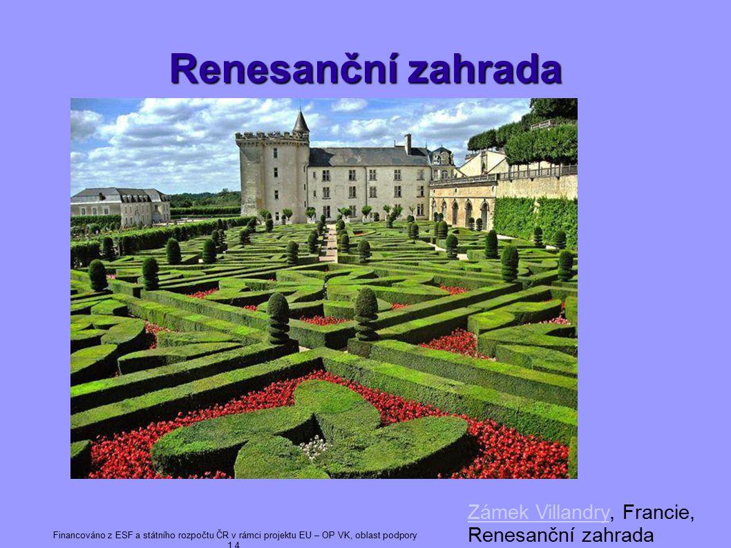 Renesanční zahrada Zámek VillandryZámek Villandry, Francie, Renesanční zahrada Financováno z ESF a státního rozpočtu ČR v rámci projektu EU – OP VK, oblast podpory 1.4.
