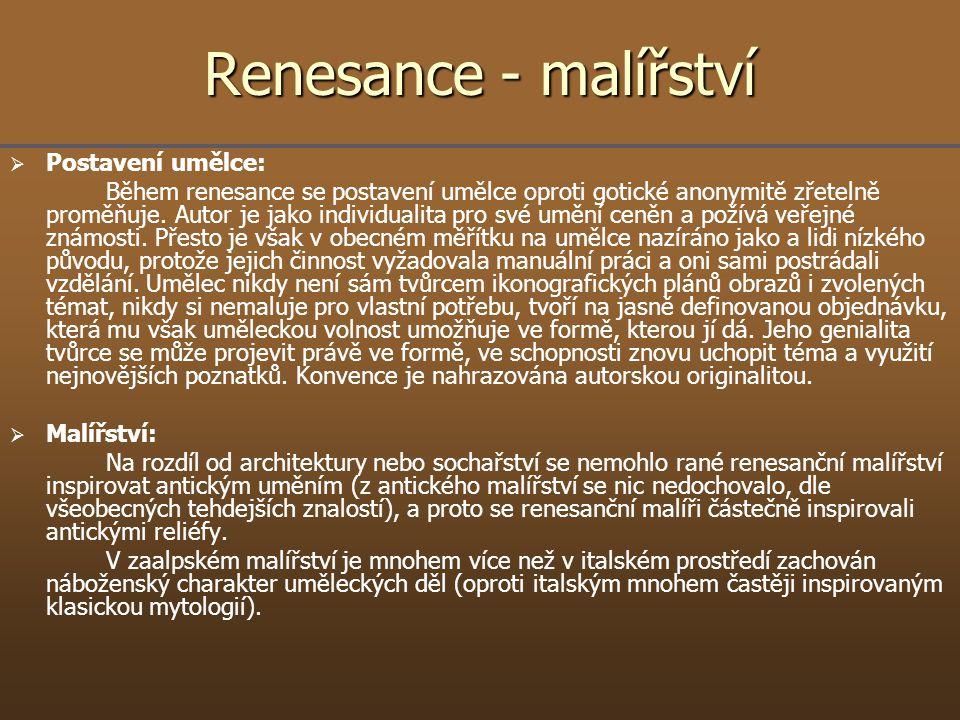 Renesance - malířství   Postavení umělce: Během renesance se postavení umělce oproti gotické anonymitě zřetelně proměňuje. Autor je jako individuali
