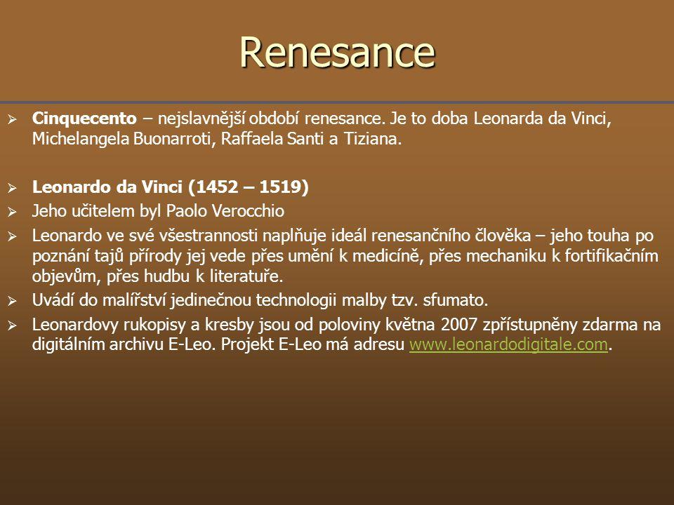 Renesance   Cinquecento – nejslavnější období renesance. Je to doba Leonarda da Vinci, Michelangela Buonarroti, Raffaela Santi a Tiziana.   Leonar