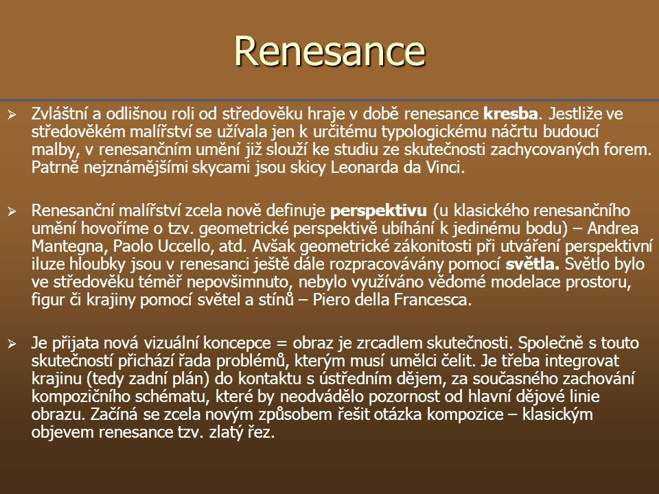 Renesance   Zvláštní a odlišnou roli od středověku hraje v době renesance kresba. Jestliže ve středověkém malířství se užívala jen k určitému typolo