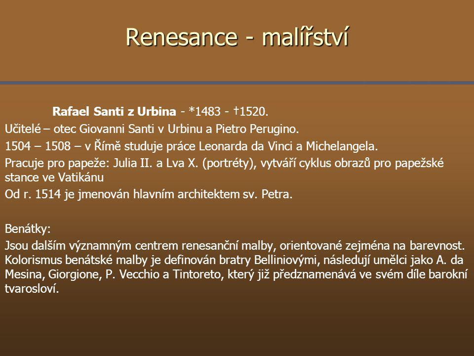 Renesance - malířství Rafael Santi z Urbina - *1483 - †1520. Učitelé – otec Giovanni Santi v Urbinu a Pietro Perugino. 1504 – 1508 – v Římě studuje pr