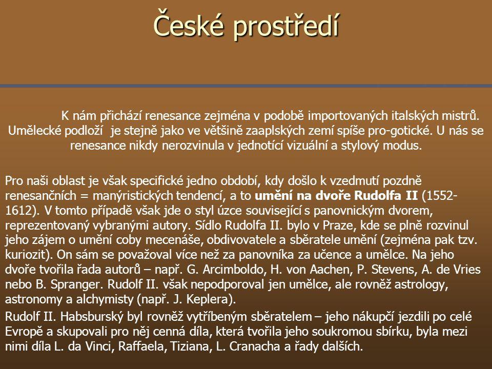 České prostředí K nám přichází renesance zejména v podobě importovaných italských mistrů. Umělecké podloží je stejně jako ve většině zaaplských zemí s