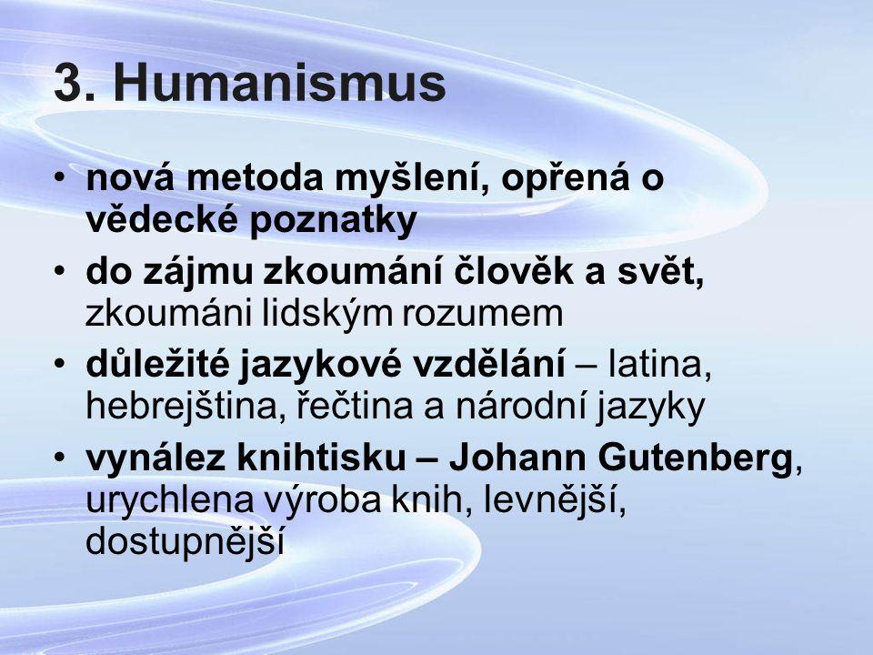 3. Humanismus nová metoda myšlení, opřená o vědecké poznatky do zájmu zkoumání člověk a svět, zkoumáni lidským rozumem důležité jazykové vzdělání – la