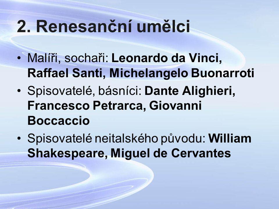 2. Renesanční umělci Malíři, sochaři: Leonardo da Vinci, Raffael Santi, Michelangelo Buonarroti Spisovatelé, básníci: Dante Alighieri, Francesco Petra