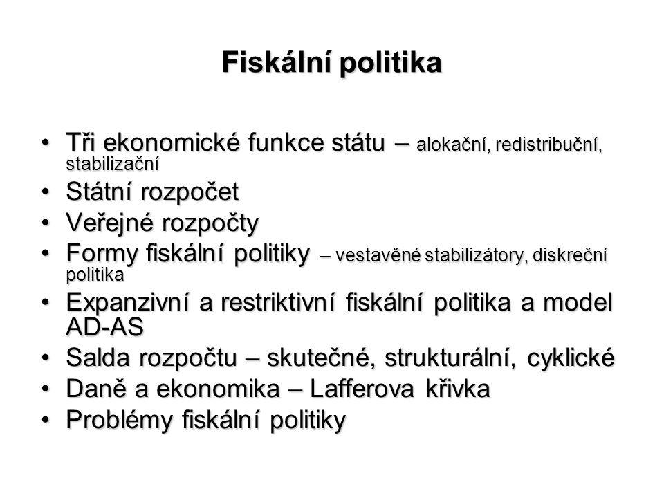 Fiskální politika Tři ekonomické funkce státu – alokační, redistribuční, stabilizačníTři ekonomické funkce státu – alokační, redistribuční, stabilizač