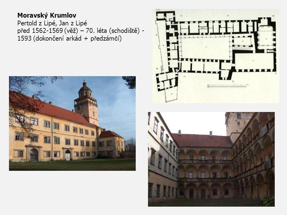 Moravský Krumlov Pertold z Lipé, Jan z Lipé p ř ed 1562-1569 (věž) – 70. léta (schodiště) - 1593 (dokončení arkád + p ř edzám č í)