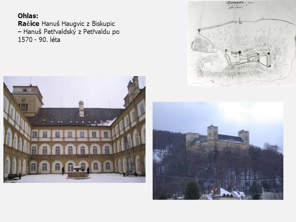 Ohlas: Ra č ice Hanuš Haugvic z Biskupic – Hanuš Pet ř valdský z Pet ř valdu po 1570 - 90. léta