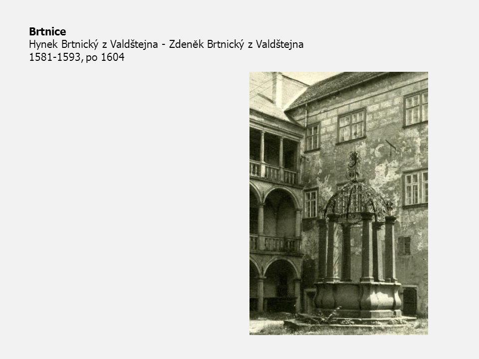 Brtnice Hynek Brtnický z Valdštejna - Zden ě k Brtnický z Valdštejna 1581-1593, po 1604