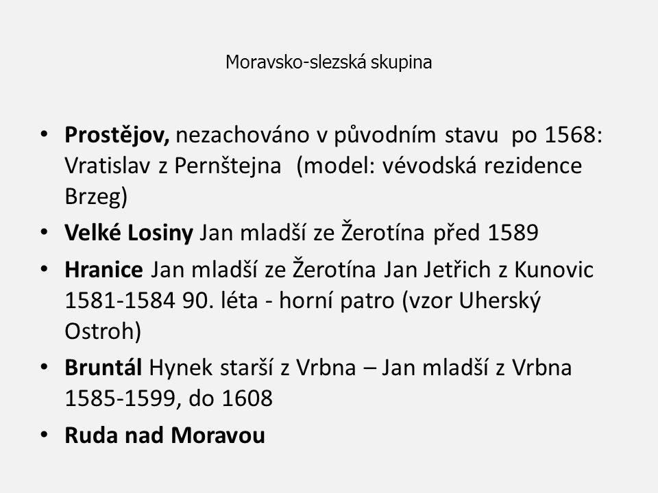 Moravsko-slezská skupina Prostějov, nezachováno v původním stavu po 1568: Vratislav z Pernštejna (model: vévodská rezidence Brzeg) Velké Losiny Jan ml