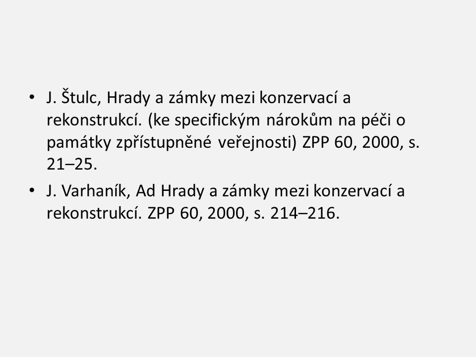 J. Štulc, Hrady a zámky mezi konzervací a rekonstrukcí. (ke specifickým nárokům na péči o památky zpřístupněné veřejnosti) ZPP 60, 2000, s. 21–25. J.