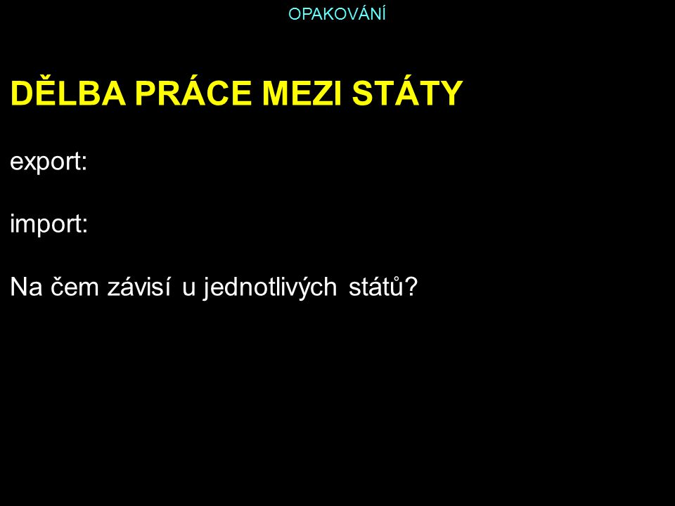 OPAKOVÁNÍ HRUBÝ DOMÁCÍ PRODUKT celková korunová hodnota toho, co lidé v dané zemi vyrobí během jednoho roku HDP v ČR v roce 2012: 3 843 900 000 000 Kč Většina hodnoty HDP v ČR je tvořena služby57 % průmysl31 %