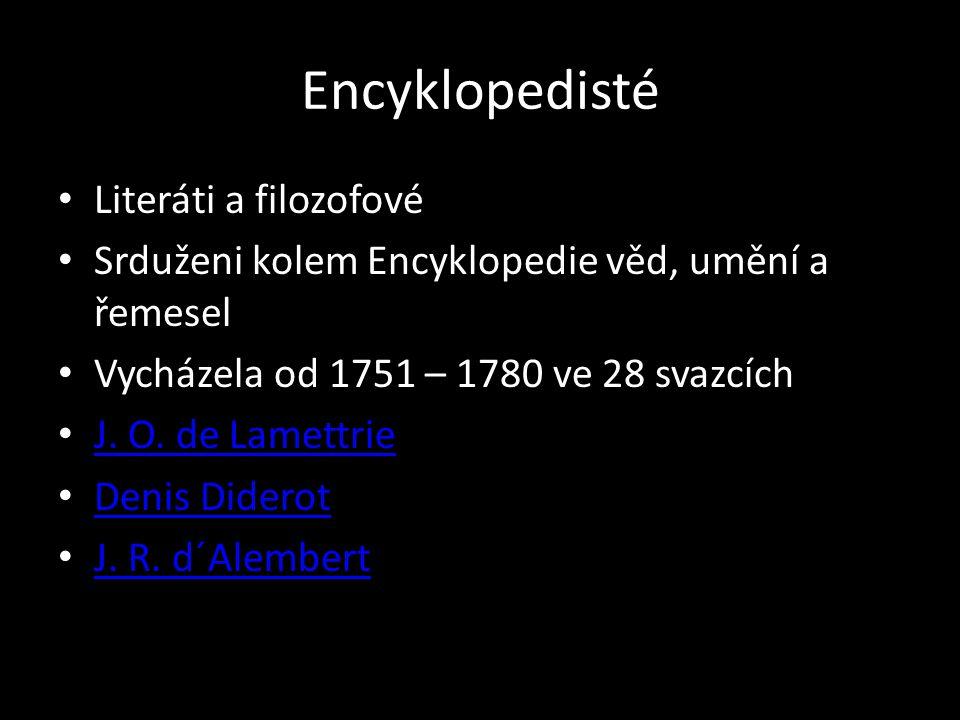 Encyklopedisté Literáti a filozofové Srduženi kolem Encyklopedie věd, umění a řemesel Vycházela od 1751 – 1780 ve 28 svazcích J.