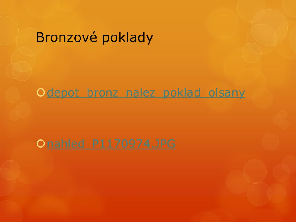 Bronzové poklady  depot_bronz_nalez_poklad_olsany depot_bronz_nalez_poklad_olsany  nahled_P1170974.JPG nahled_P1170974.JPG