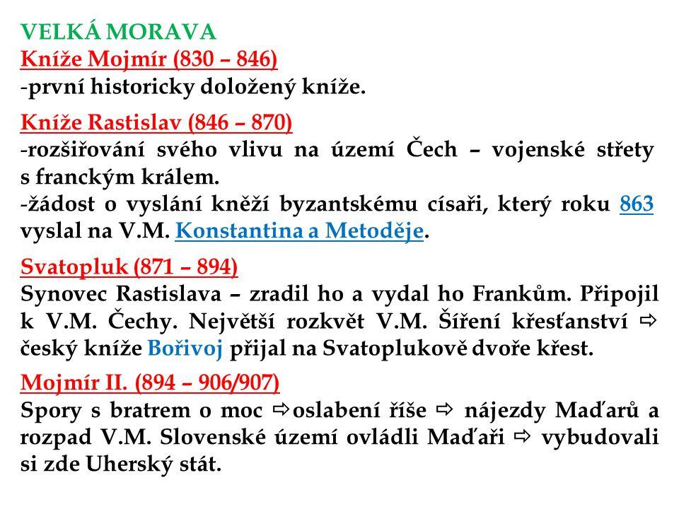 VELKÁ MORAVA Kníže Mojmír (830 – 846) - první historicky doložený kníže.