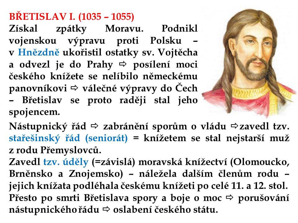 BŘETISLAV I.(1035 – 1055) Získal zpátky Moravu.