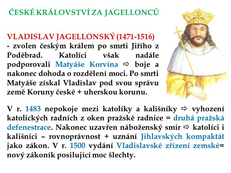 VLADISLAV JAGELLONSKÝ (1471-1516) - zvolen českým králem po smrti Jiřího z Poděbrad.