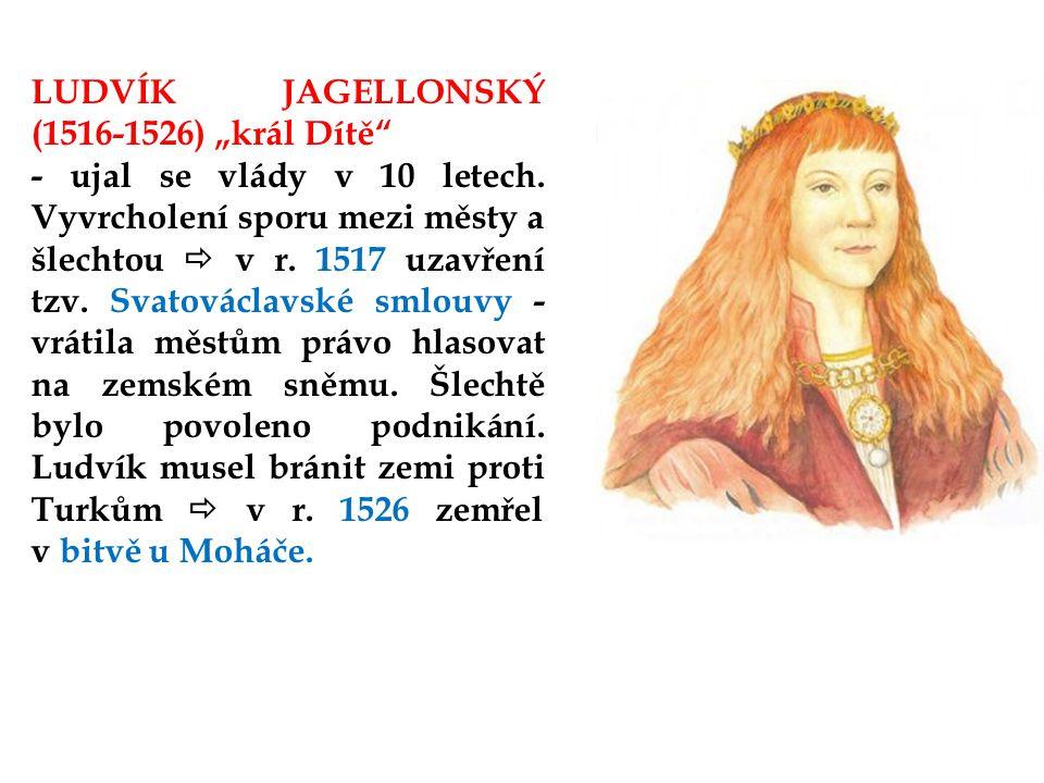 """LUDVÍK JAGELLONSKÝ (1516-1526) """"král Dítě - ujal se vlády v 10 letech."""