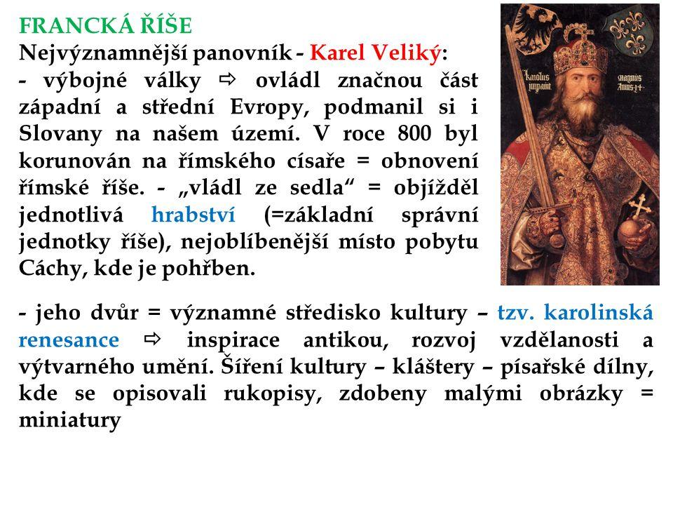 FRANCKÁ ŘÍŠE Nejvýznamnější panovník - Karel Veliký: - výbojné války  ovládl značnou část západní a střední Evropy, podmanil si i Slovany na našem území.