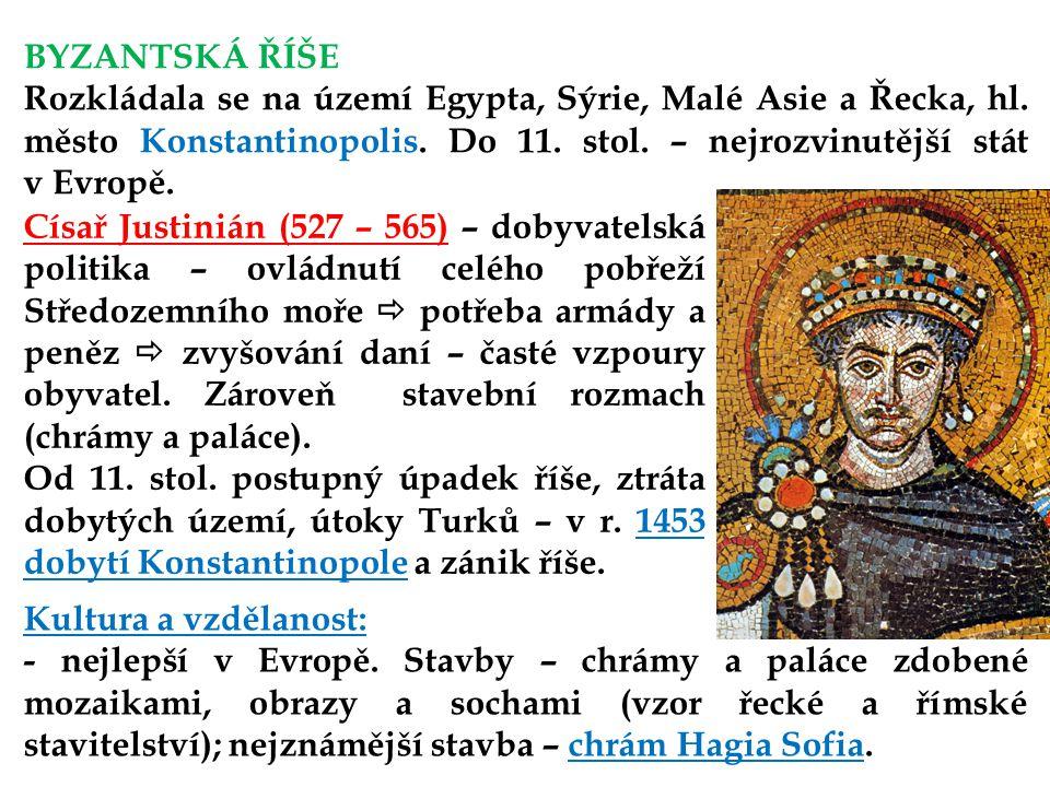 BYZANTSKÁ ŘÍŠE Rozkládala se na území Egypta, Sýrie, Malé Asie a Řecka, hl.
