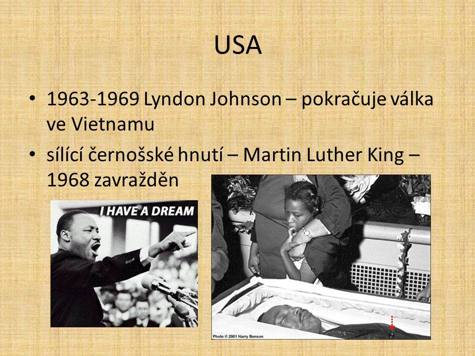 USA 1963-1969 Lyndon Johnson – pokračuje válka ve Vietnamu sílící černošské hnutí – Martin Luther King – 1968 zavražděn