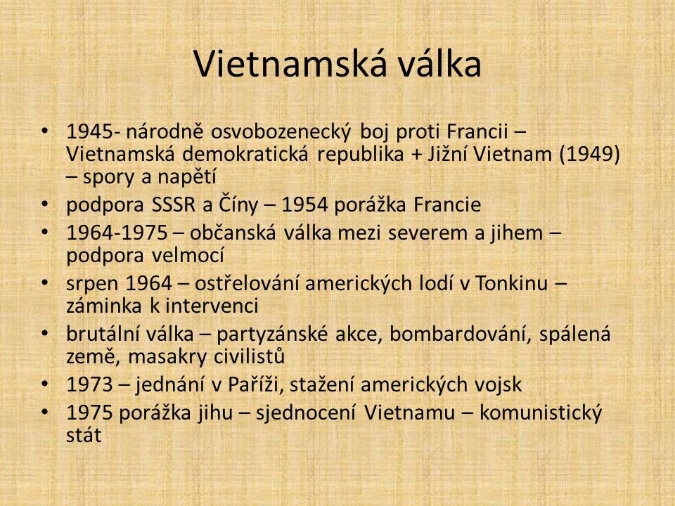 Vietnamská válka 1945- národně osvobozenecký boj proti Francii – Vietnamská demokratická republika + Jižní Vietnam (1949) – spory a napětí podpora SSS