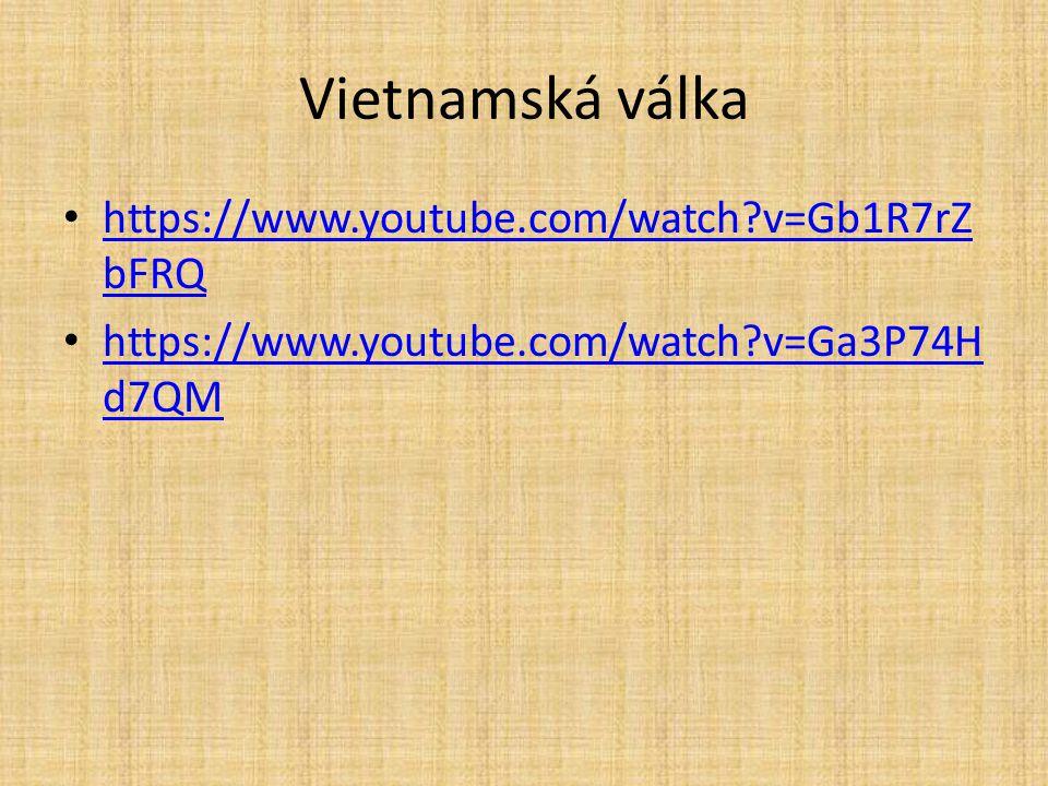 Vietnamská válka https://www.youtube.com/watch?v=Gb1R7rZ bFRQ https://www.youtube.com/watch?v=Gb1R7rZ bFRQ https://www.youtube.com/watch?v=Ga3P74H d7Q